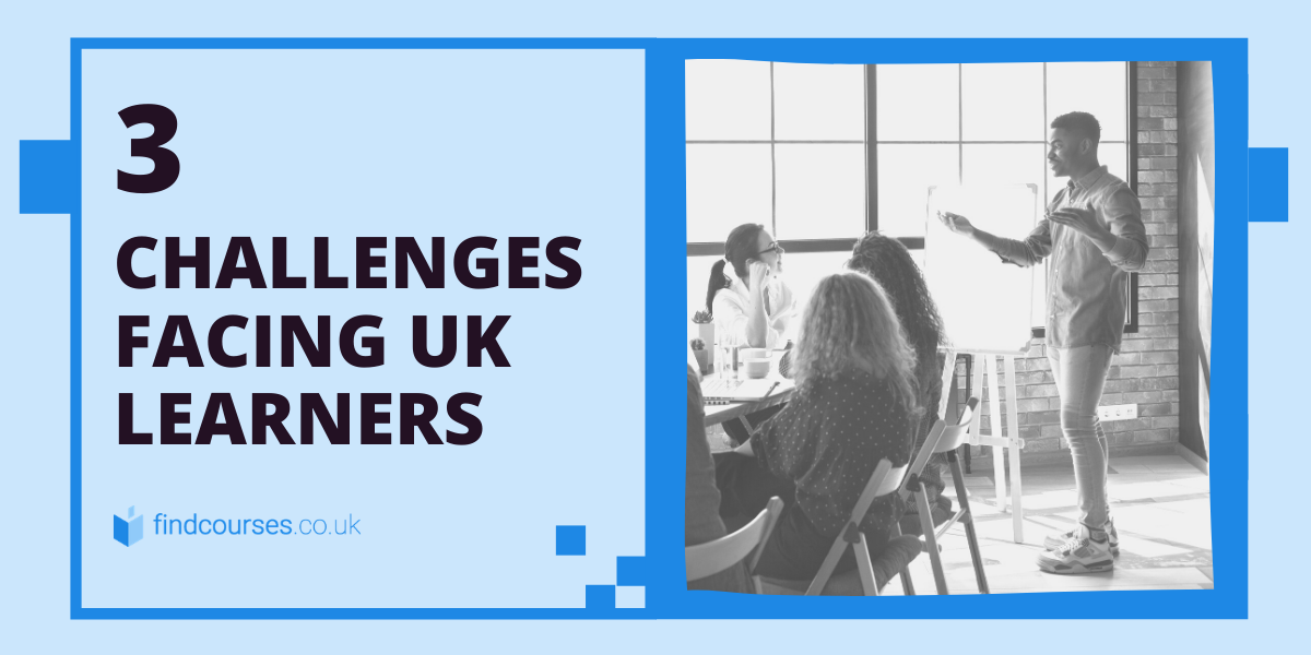 The 3 Challenges Facing UK Learners